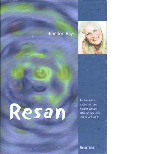 Resan : en fantastisk vägvisare som hjälper dig att läka din själ, hela ditt liv och bli fri - Bays, Brandon