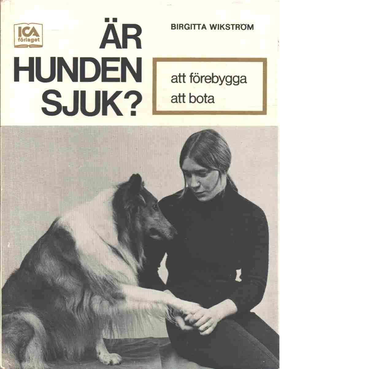 Är hunden sjuk? : [att förebygga, att bota] - Wikström, Birgitta