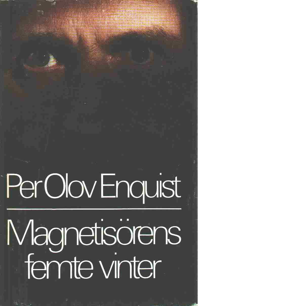 Magnetisörens femte vinter - Enquist, P. O.