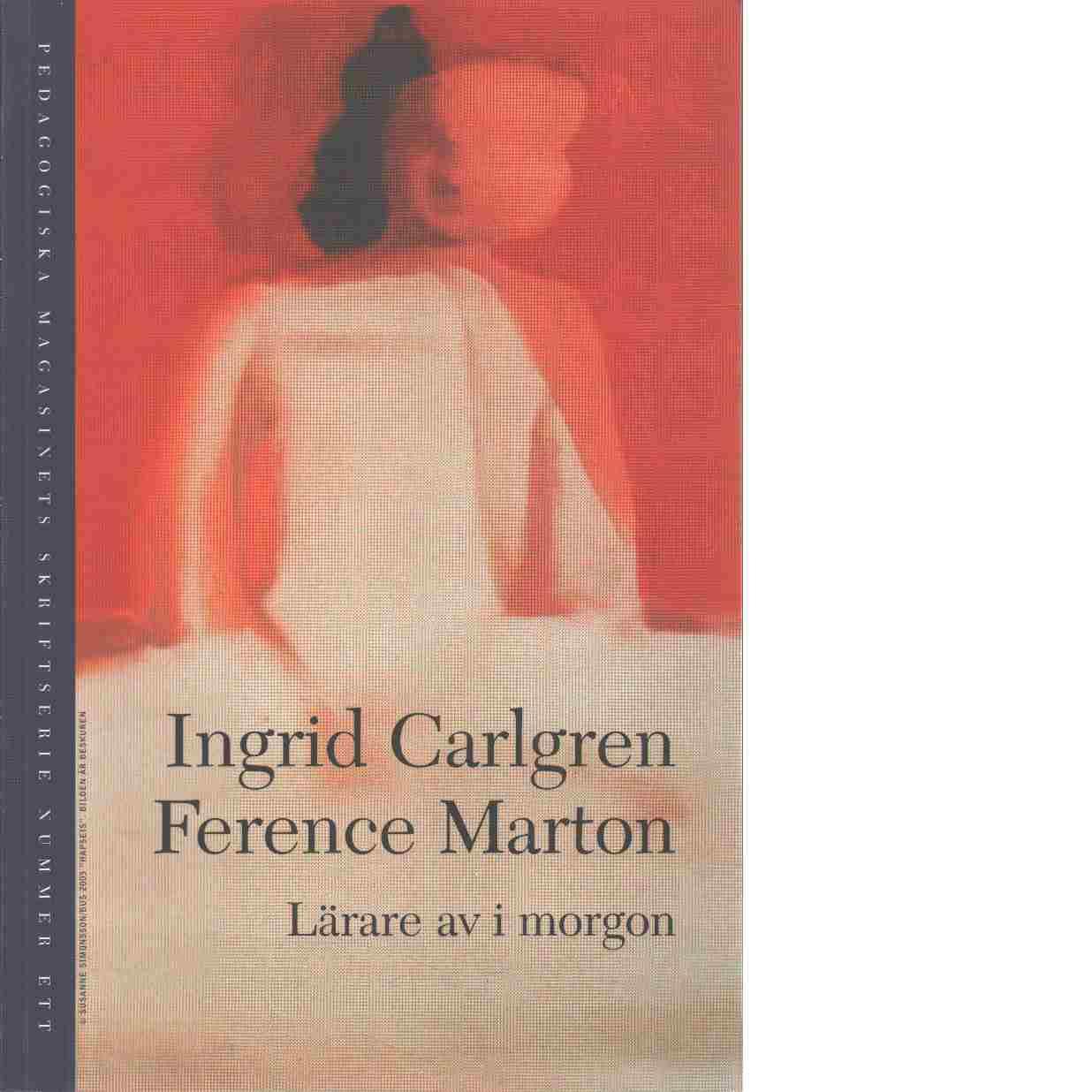 Lärare av i morgon - Carlgren, Ingrid och Marton, Ference