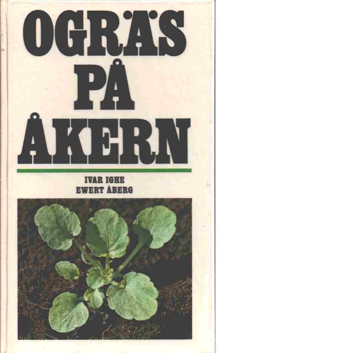 Ogräs på åkern. - Ighe, Ivar och Åberg, Ewert