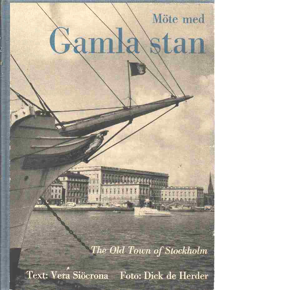Möte med Gamla stan : glimtar från sekler och gränder = The Old town of Stockholm - Siöcrona, Vera och Herder, Dick de