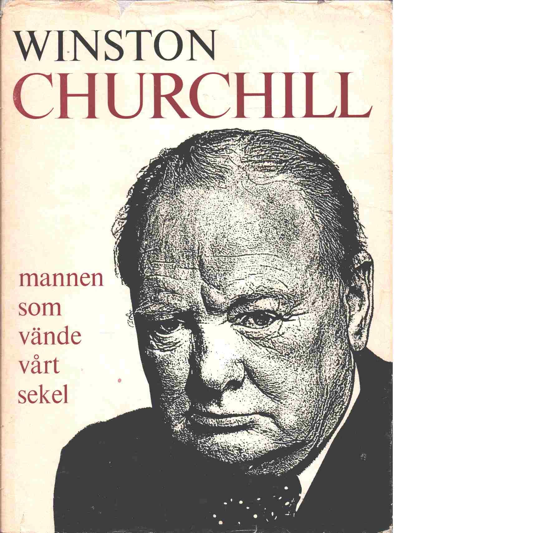 Winston Churchill, mannen som vände vårt sekel - Red.