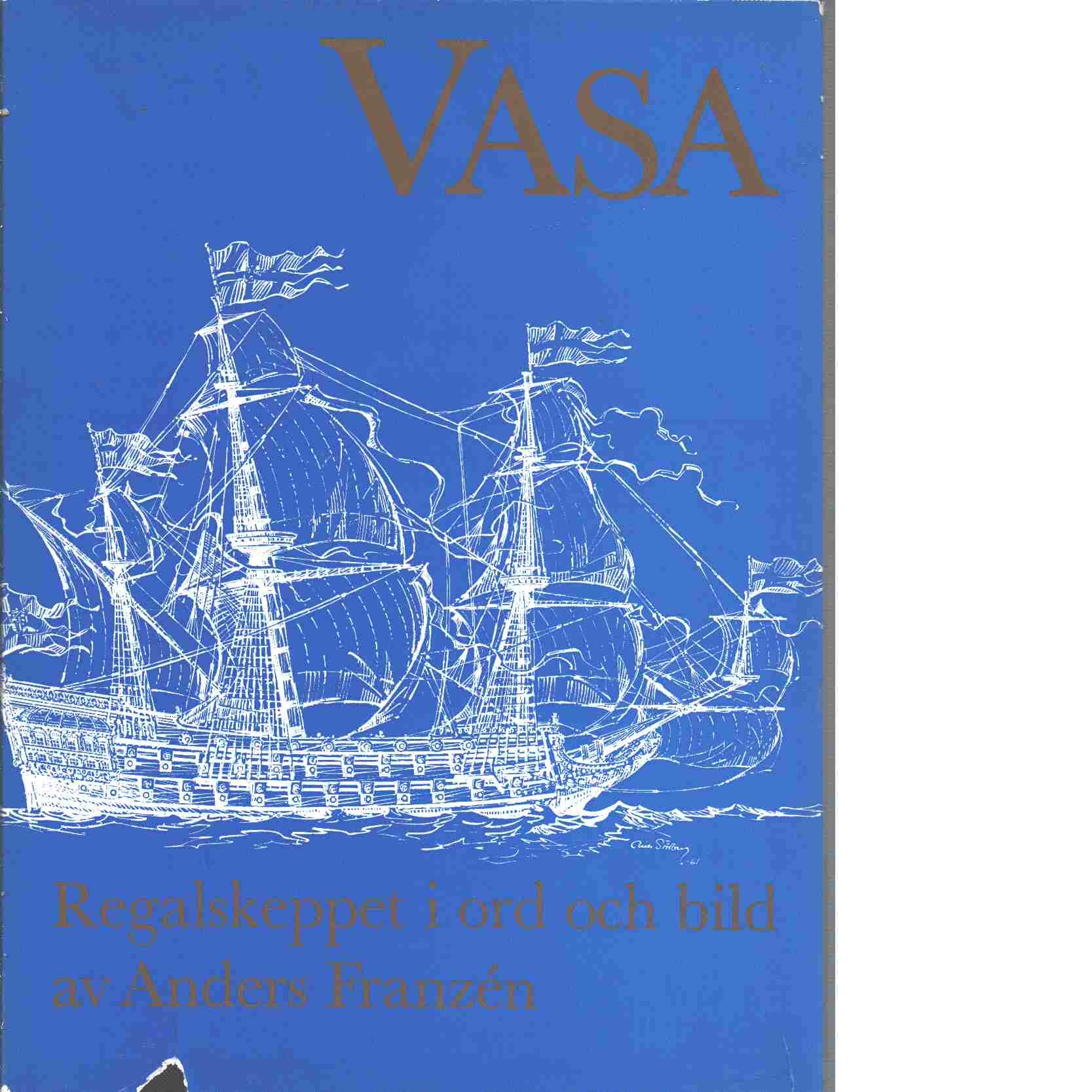 Vasa : regalskeppet i ord och bild - Franzén, Anders