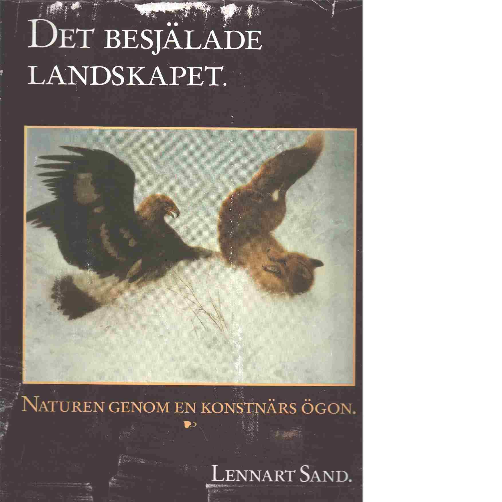 Det besjälade landskapet : naturen genom en konstnärs ögon - Sand, Lennart
