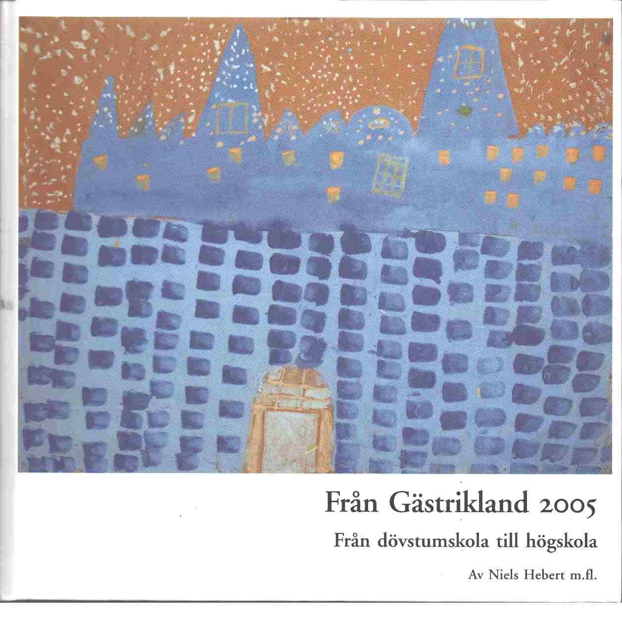 Från Gästrikland 2005 : Från Dövstumskola till högskola - Red. Gästriklands kulturhistoriska förening