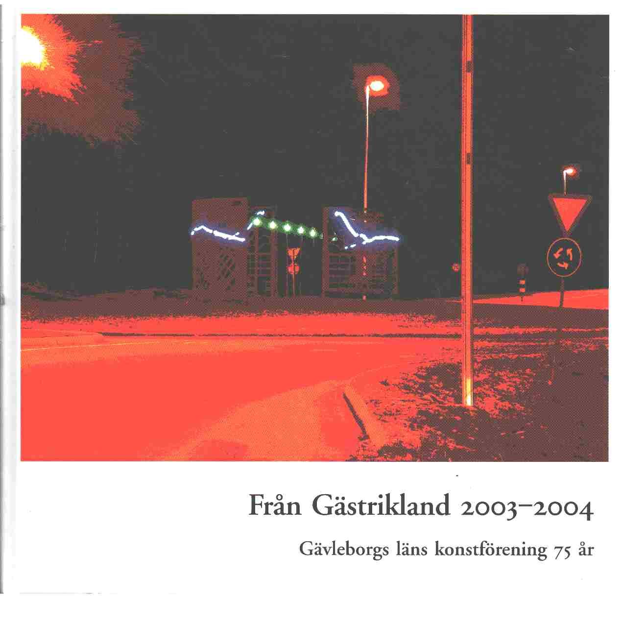 Från Gästrikland 2003-2004: Gävleborgs läns konstförening 75 år - Red. Gästriklands kulturhistoriska förening