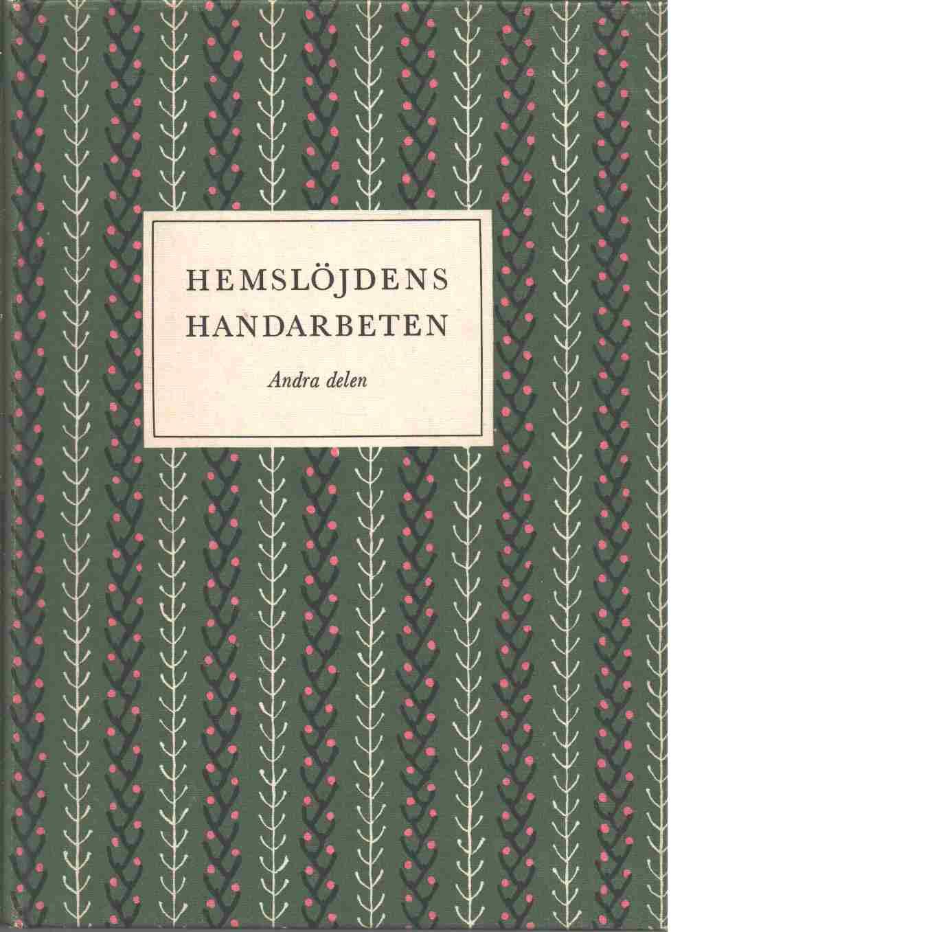 Hemslöjdens handarbeten. D. 2 - Lundbäck, Maja och Ingers, Gertrud samt Hörlén, Mattis