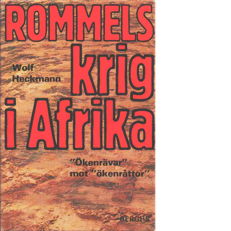"""Rommels krig i Afrika : """"ökenrävar"""" mot """"ökenråttor"""" - Heckmann, Wolf"""