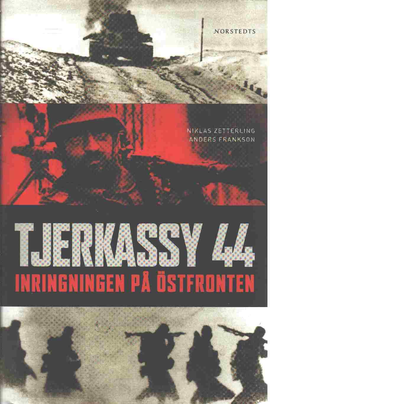 Tjerkassy 44 : inringningen på Östfronten - Zetterling, Niklas och Frankson, Anders