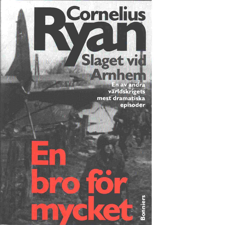 En bro för mycket : [slaget vid Arnhem : en av andra världskrigets mest dramatiska episoder] - Ryan, Cornelius