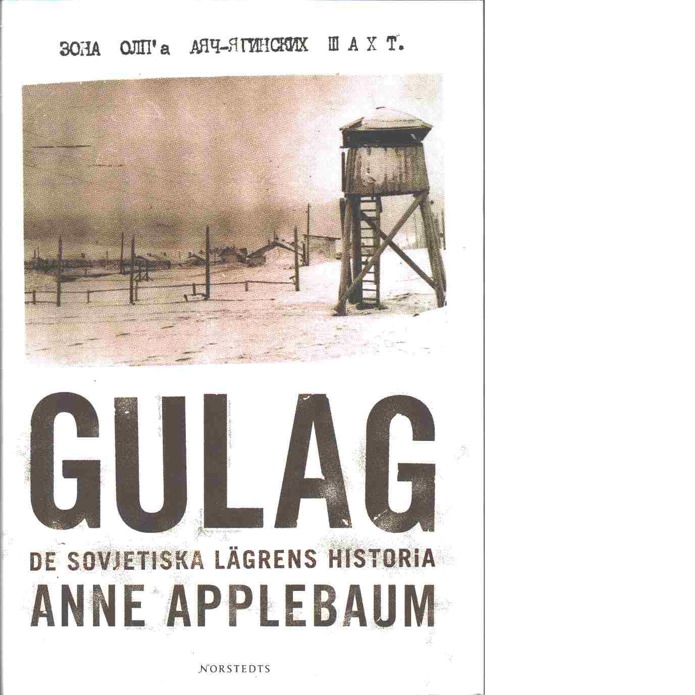 Gulag : de sovjetiska lägrens historia - Applebaum, Anne