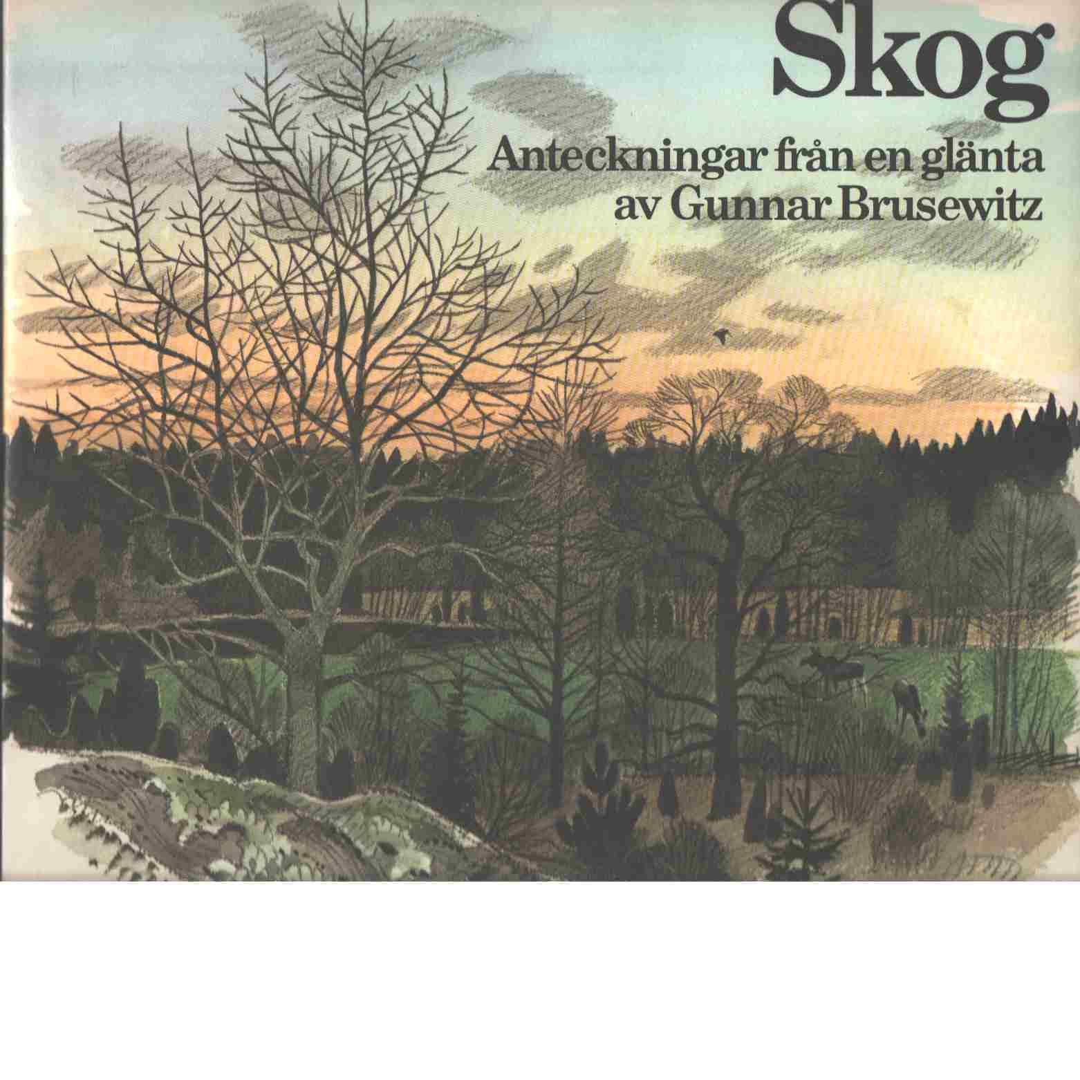 Skog : anteckningar från en glänta - Brusewitz, Gunnar