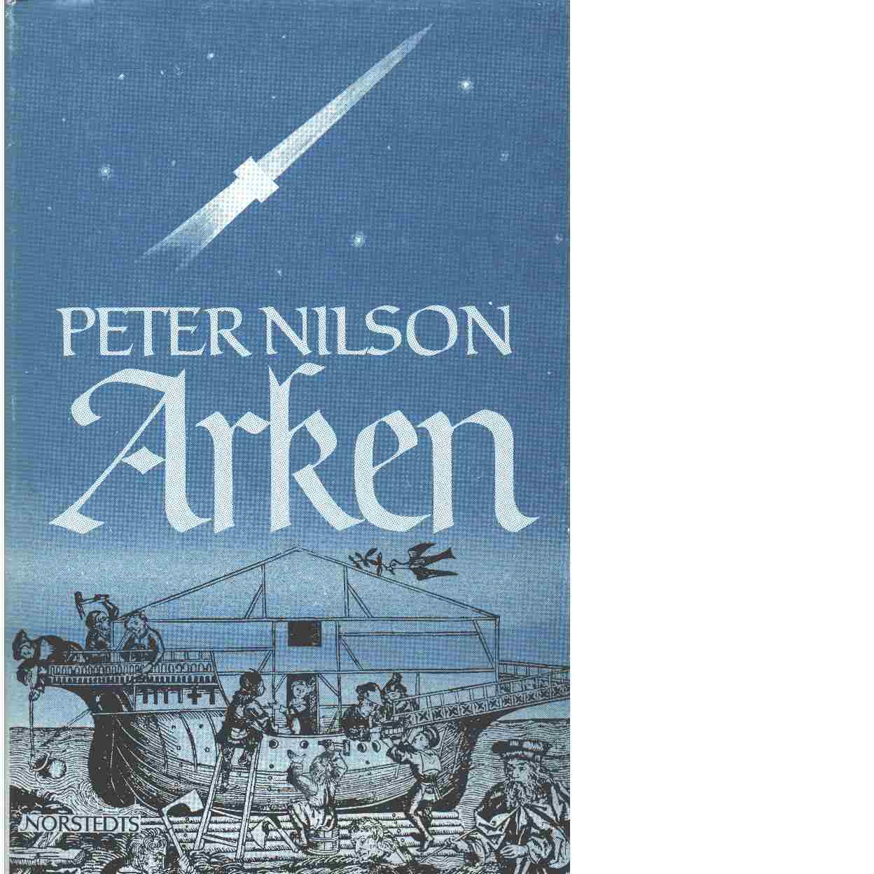 Arken : berättelsen om en färd till tidens ände - Nilson, Peter