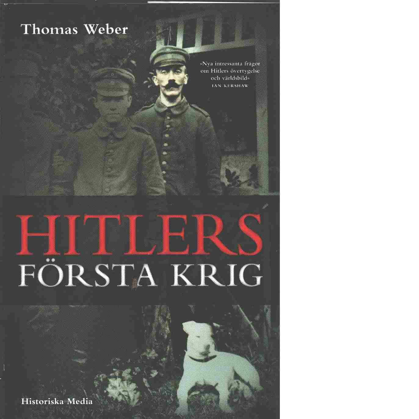 Hitlers första krig : Adolf Hitler, soldaterna vid Regiment List och första världskriget - Weber, Thomas