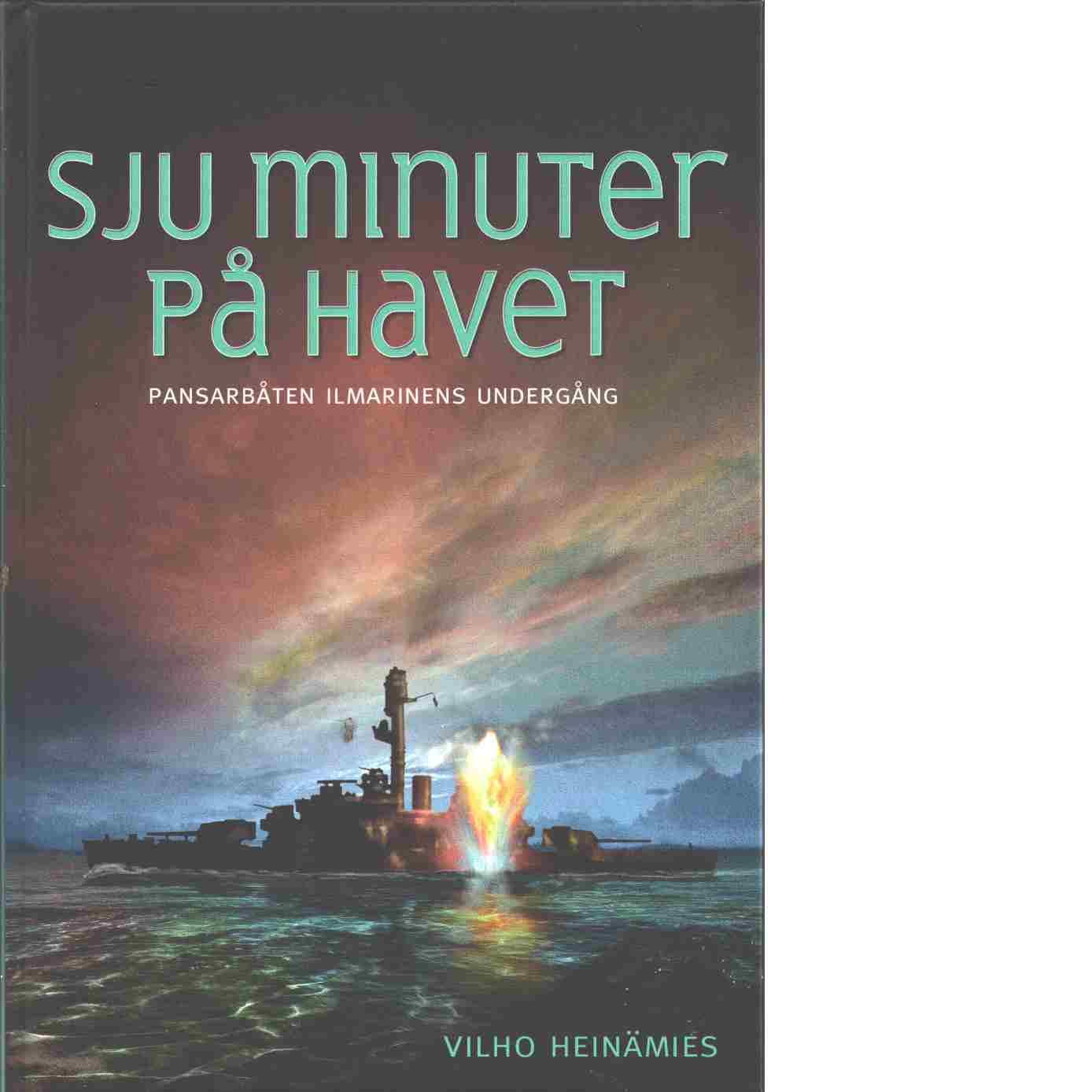 Sju minuter på havet : en skildring av pansarbåten Ilmarinens undergång - Heinämies, Vilho