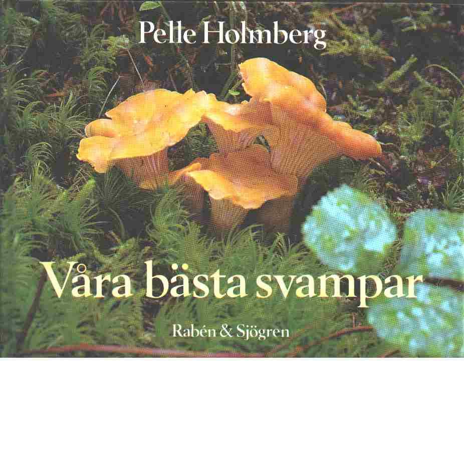 Våra bästa svampar - Holmberg, Pelle
