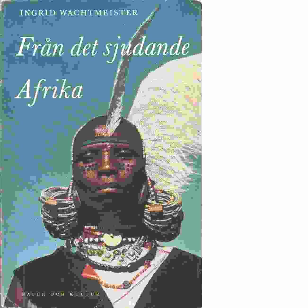 Från det sjudande Afrika : reseskildring - Wachtmeister, Ingrid