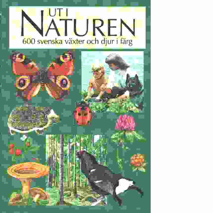 Ut i naturen : 600 svenska växter och djur i färg - Red. Nordin, Ingvar