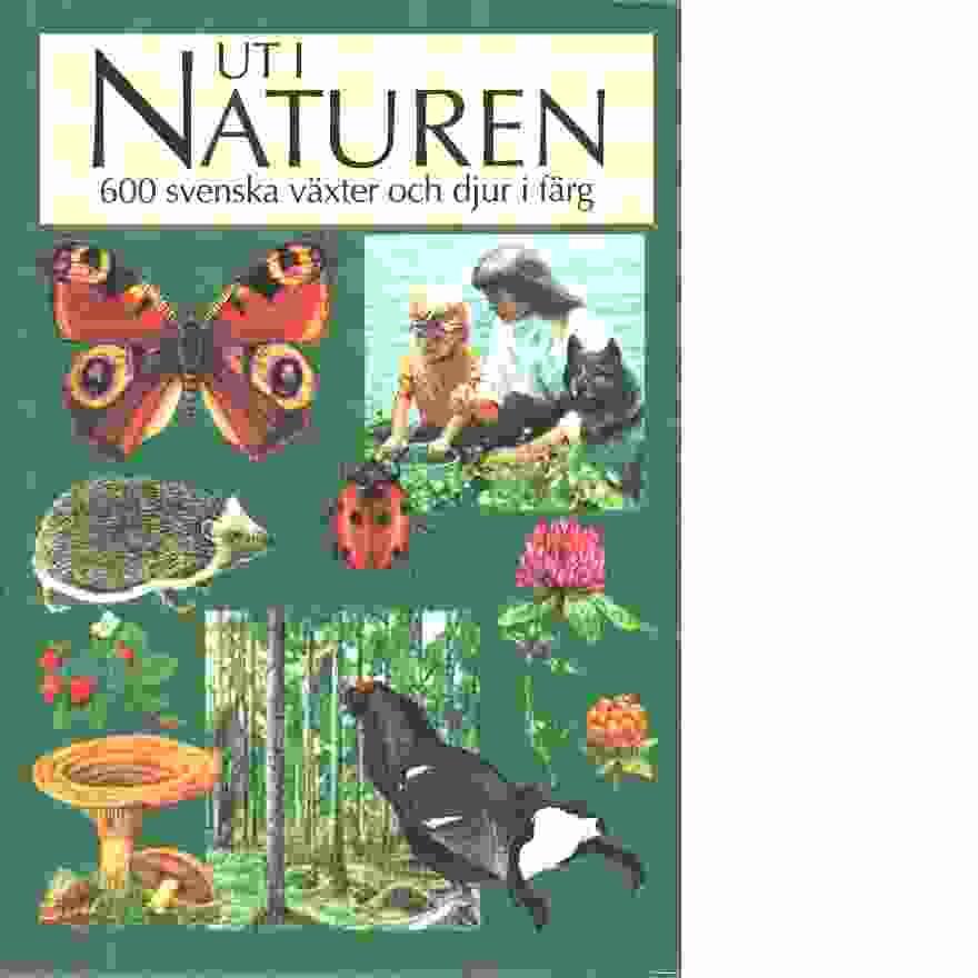 Ut i naturen : 600 svenska växter och djur i färg - Nordin, Ingvar och Stigh, Jimmy samt Mathiasson, Sven