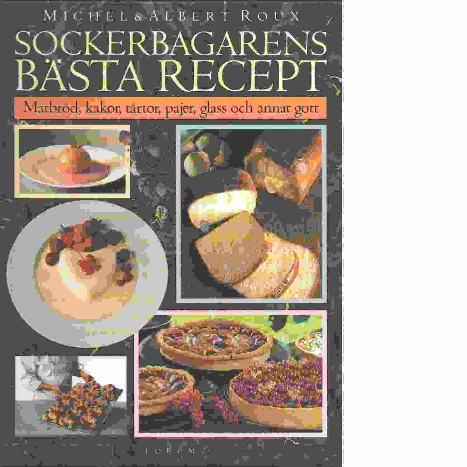Sockerbagarens bästa recept : [matbröd, kakor, tårtor, pajer, glass och annat gott] - Roux, Michel och Roux, Albert