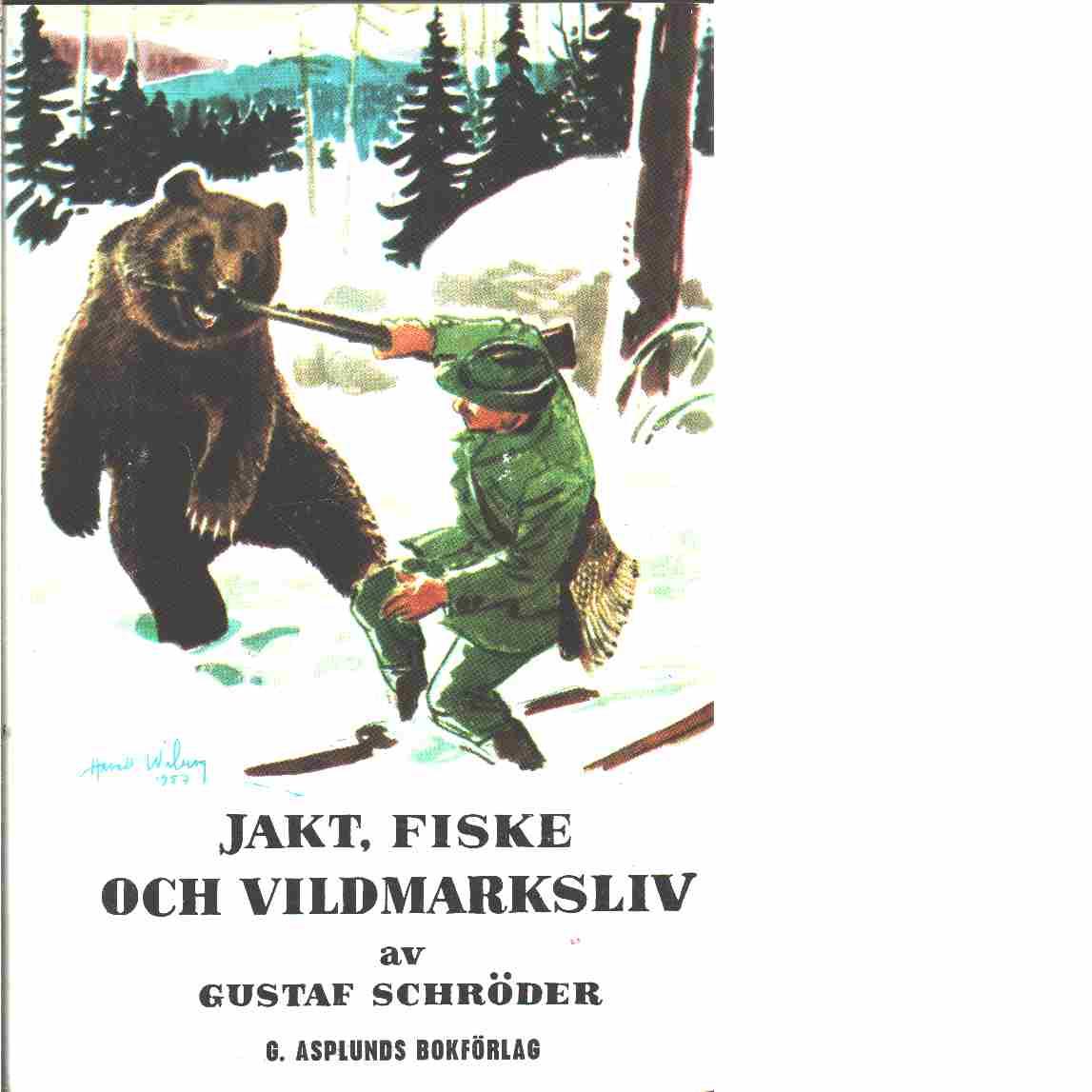 Jakt, fiske och vildmarksliv samt berättelserna Björnjägaren Jan Finne, I hyttskogen - Schröder, Gustaf