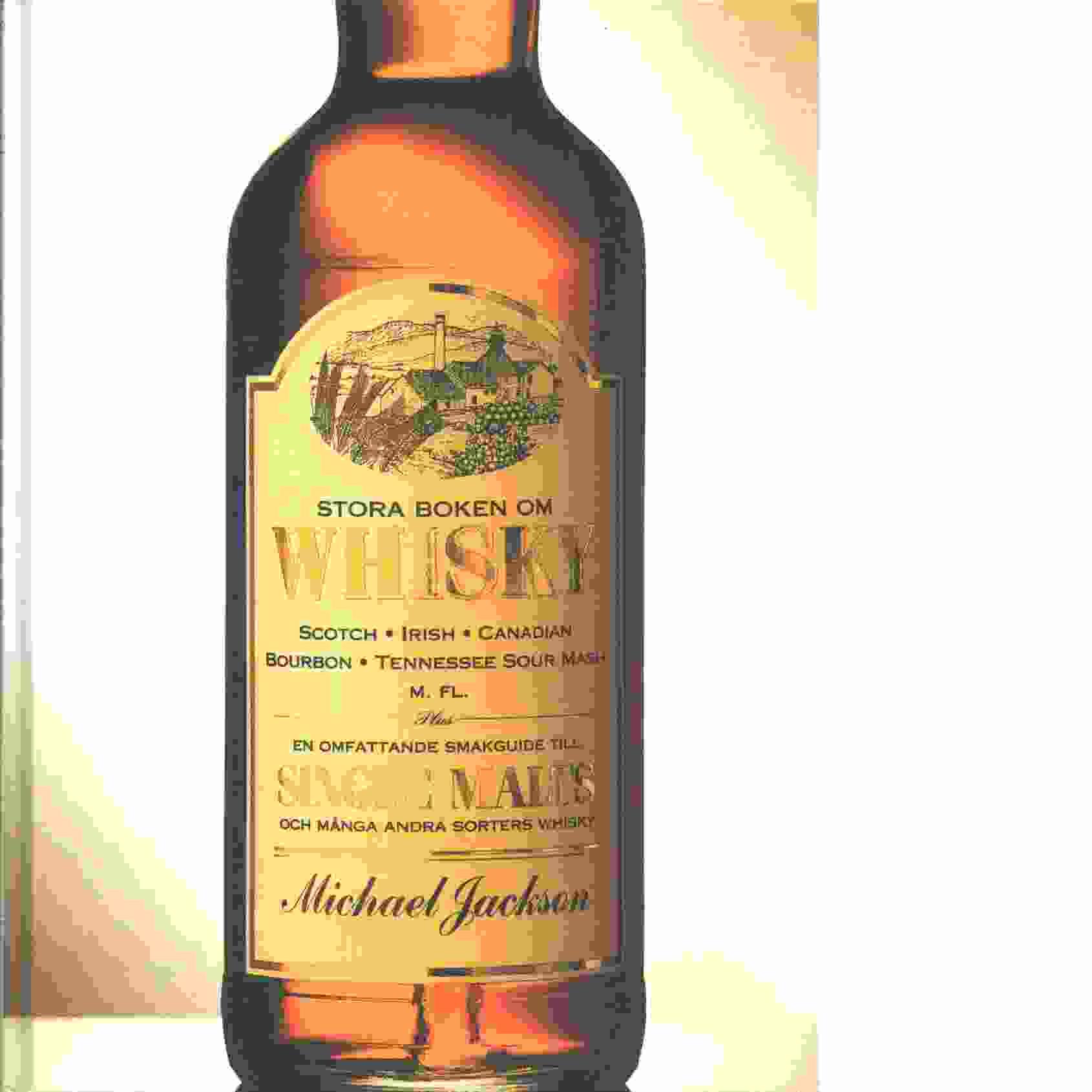 Stora boken om whisky : Scotch, Irish, Canadian, Bourbon, Tennessee sour mash m. fl. : plus en omfattande smakguide till single malts och många andra sorters whisky - Jackson, Michael