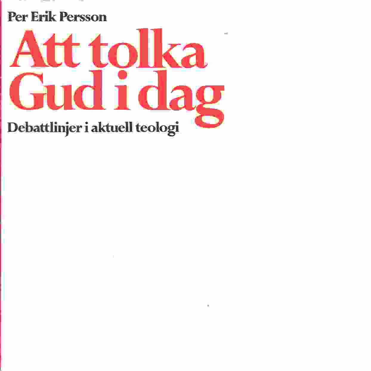 Att tolka Gud idag : debattlinjer i aktuell teologi - Persson, Per Erik