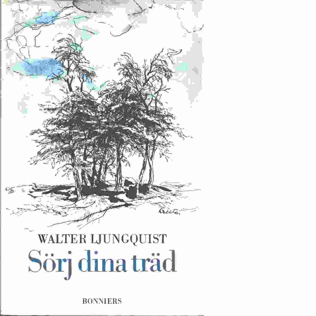 Sörj dina träd : roman - Ljungquist, Walter