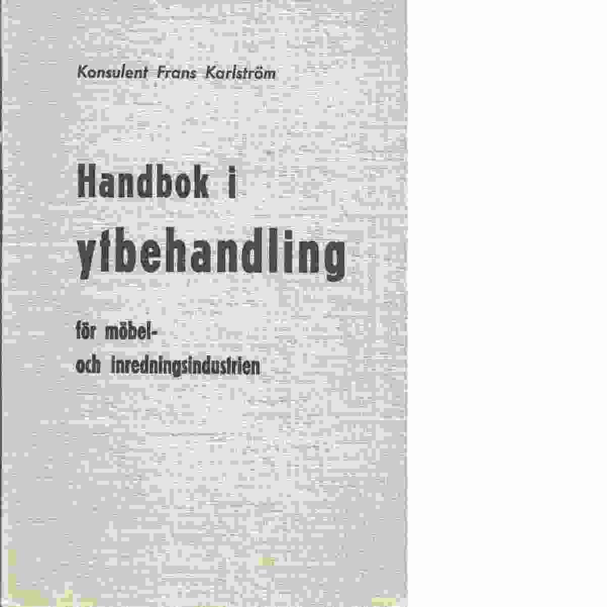 Handbok i ytbehandling för möbel- och inredningsindustrien. - Karlström, Frans Teodor