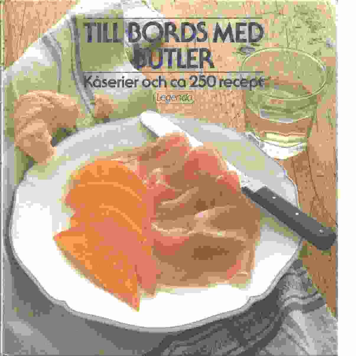 Till bords med Butler : kåserier och ca 250 recept - Butler, Carl