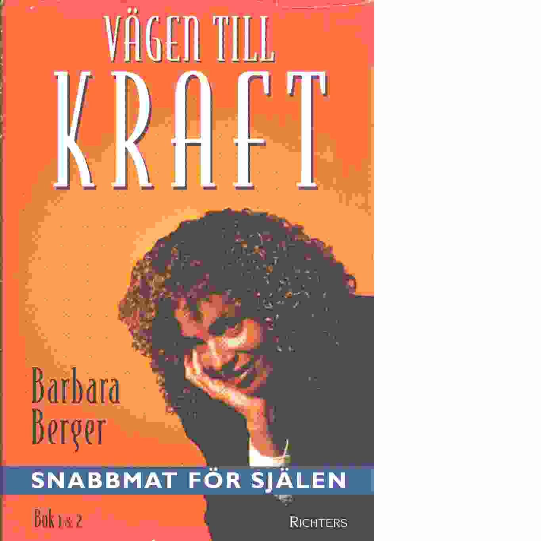 Vägen till kraft : snabbmat för själen : bok 1 & 2 - Berger, Barbara