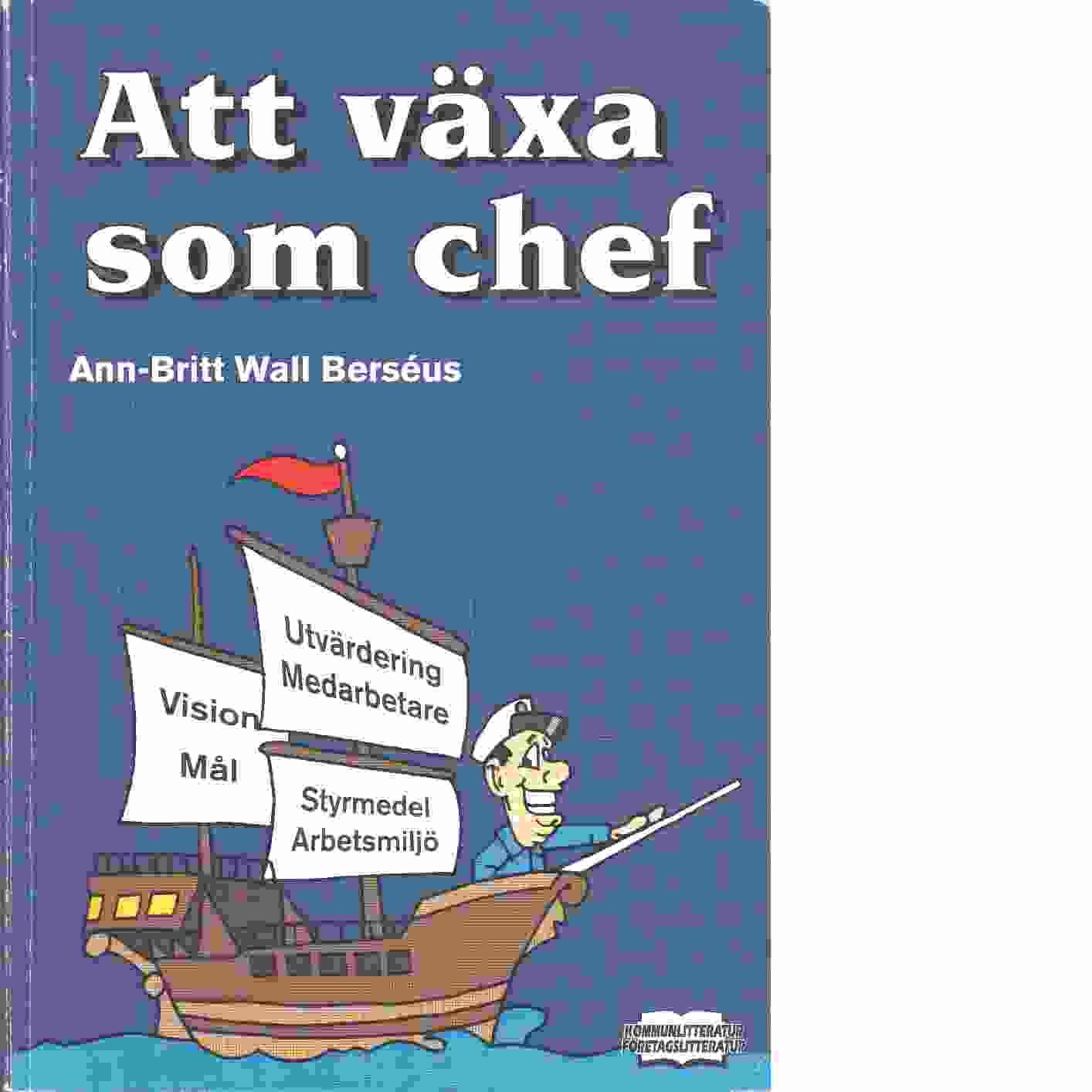 Att växa som chef - Wall Berséus, Ann-Britt