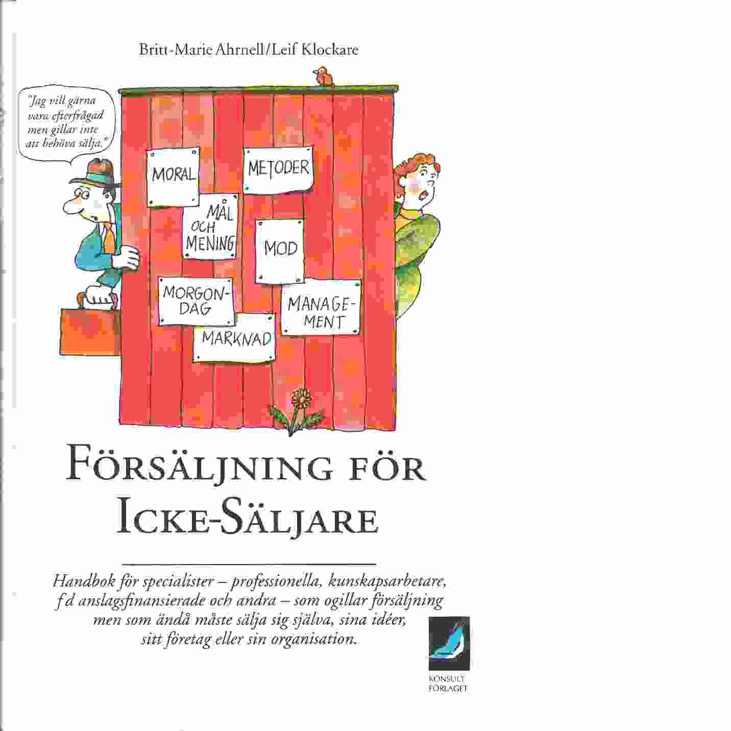 Försäljning för icke-säljare : handbok för specialister - professionella, kunskapsarbetare, fd anslagsfinansierade och andra - Ahrnell, Britt-Marie och Klockare, Leif