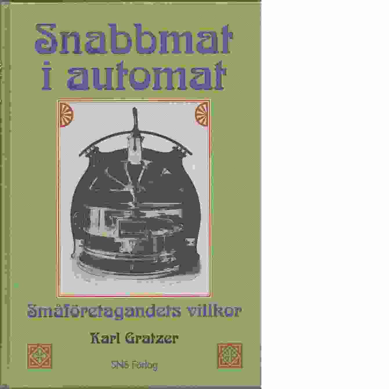 Snabbmat i automat : småföretagandets villkor - Gratzer, Karl