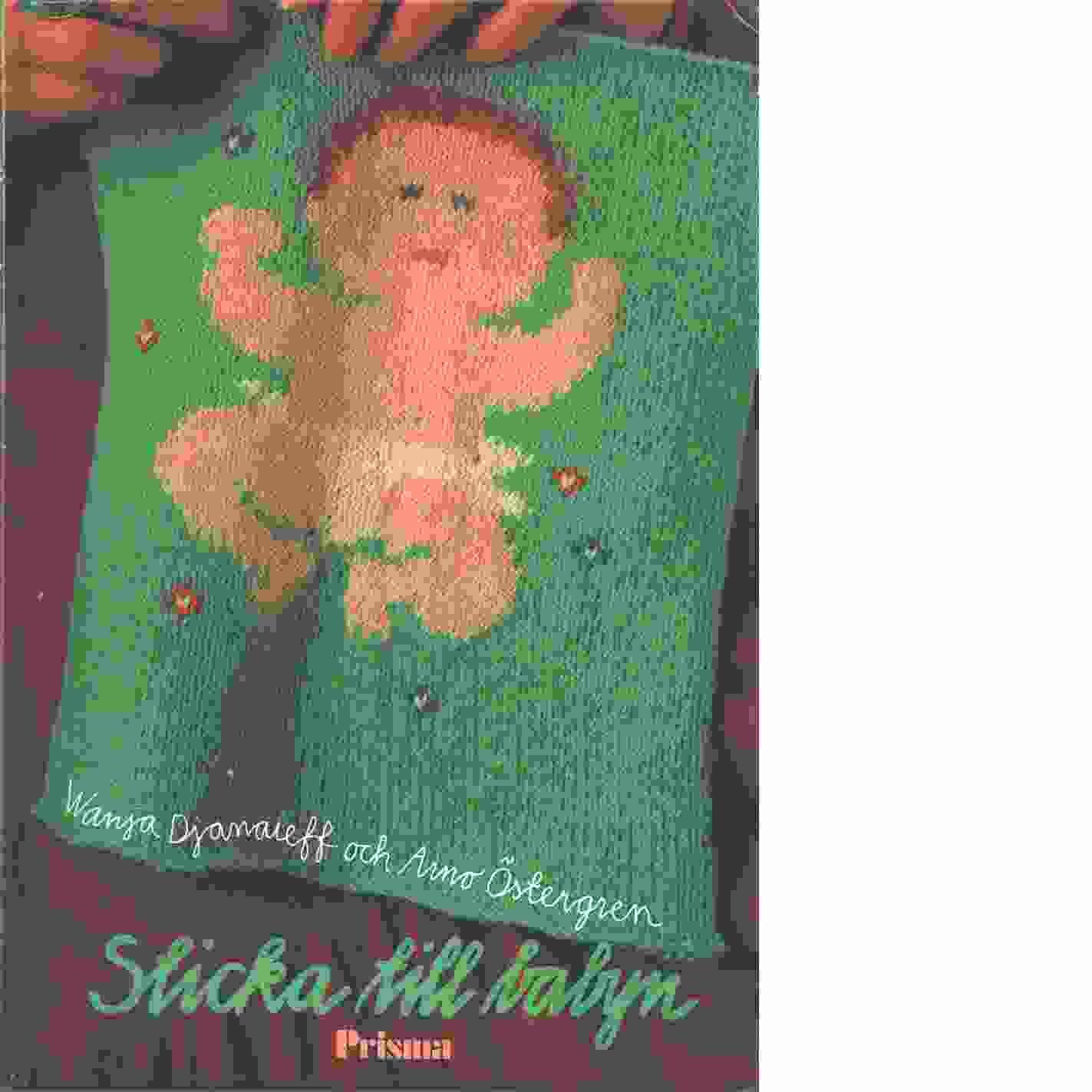 Sticka till babyn : en stickbok i väntans tider - Djanaieff, Wanja och Östergren, Aino