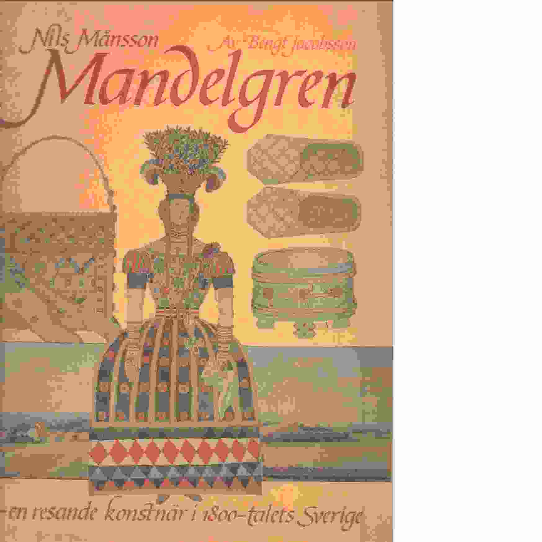 Nils Månsson Mandelgren : en resande konstnär i 1800-talets Sverige - Jacobsson, Bengt
