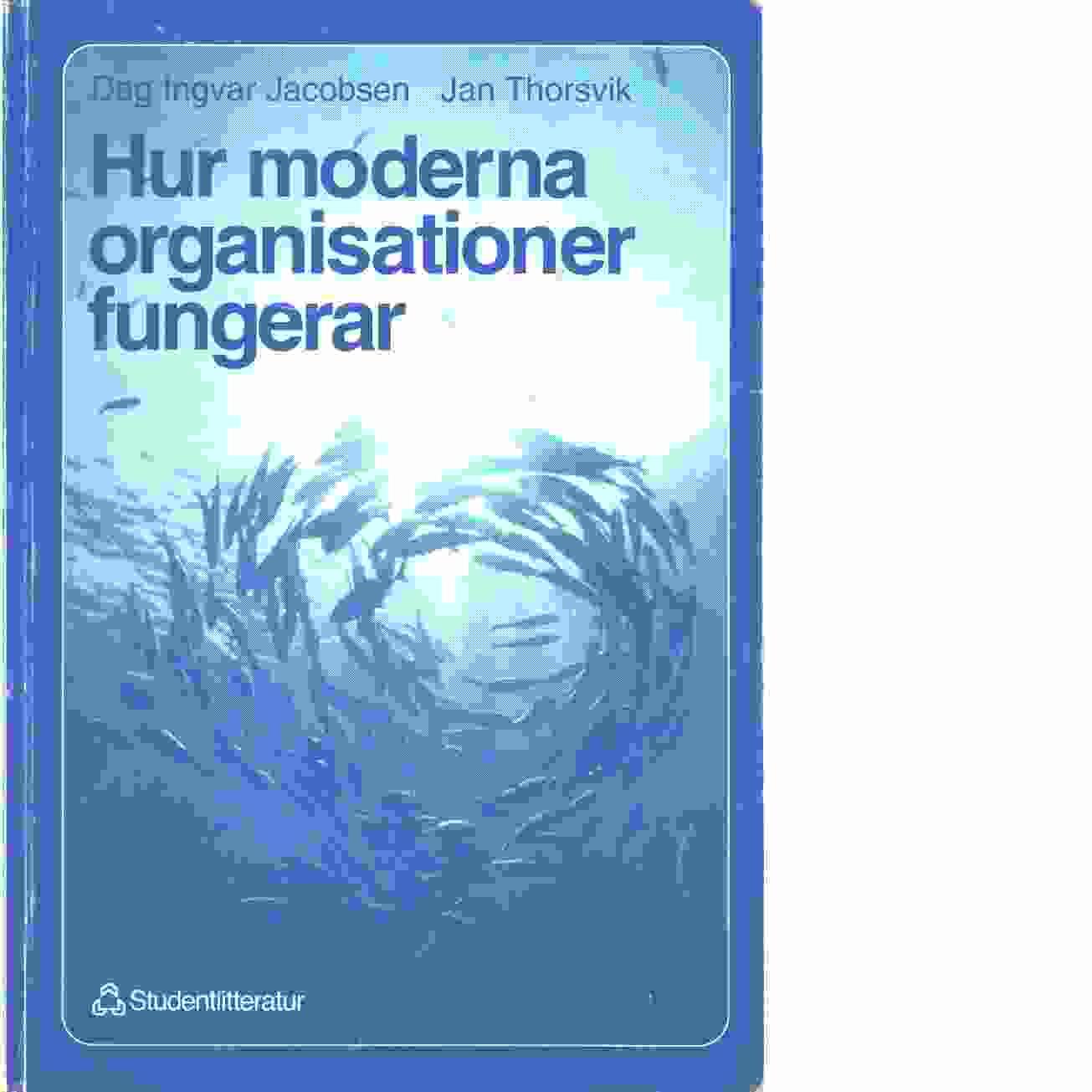 Hur moderna organisationer fungerar : introduktion i organisation och ledarskap - Jacobsen, Dag Ingvar och Thorsvik, Jan