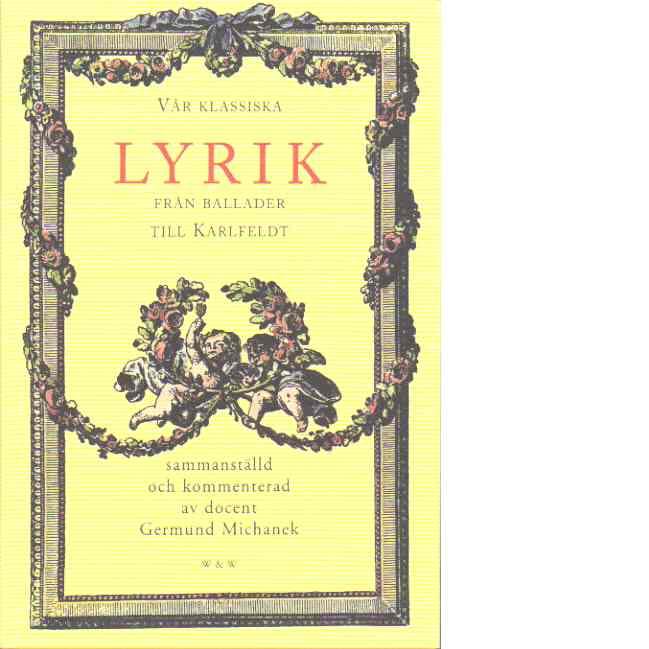 Vår klassiska lyrik : från ballader till Karlfeldt - Sammanställd och Kommenterad av Germund Michanek