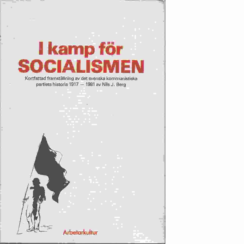 I kamp för socialismen : kortfattad framställning av det svenska kommunistiska partiets historia [1917-1981] - Berg, Nils J.