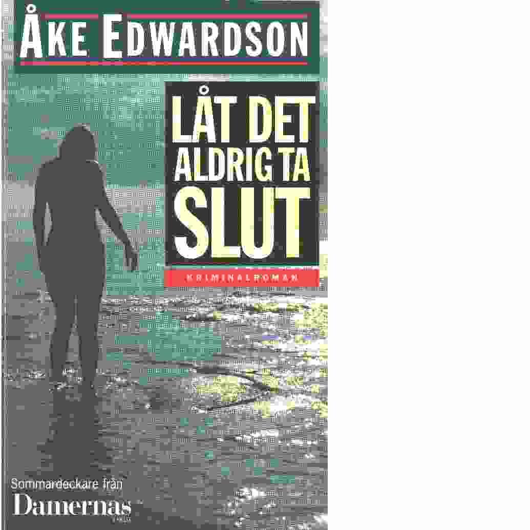 Låt det aldrig ta slut - Edwardson, Åke