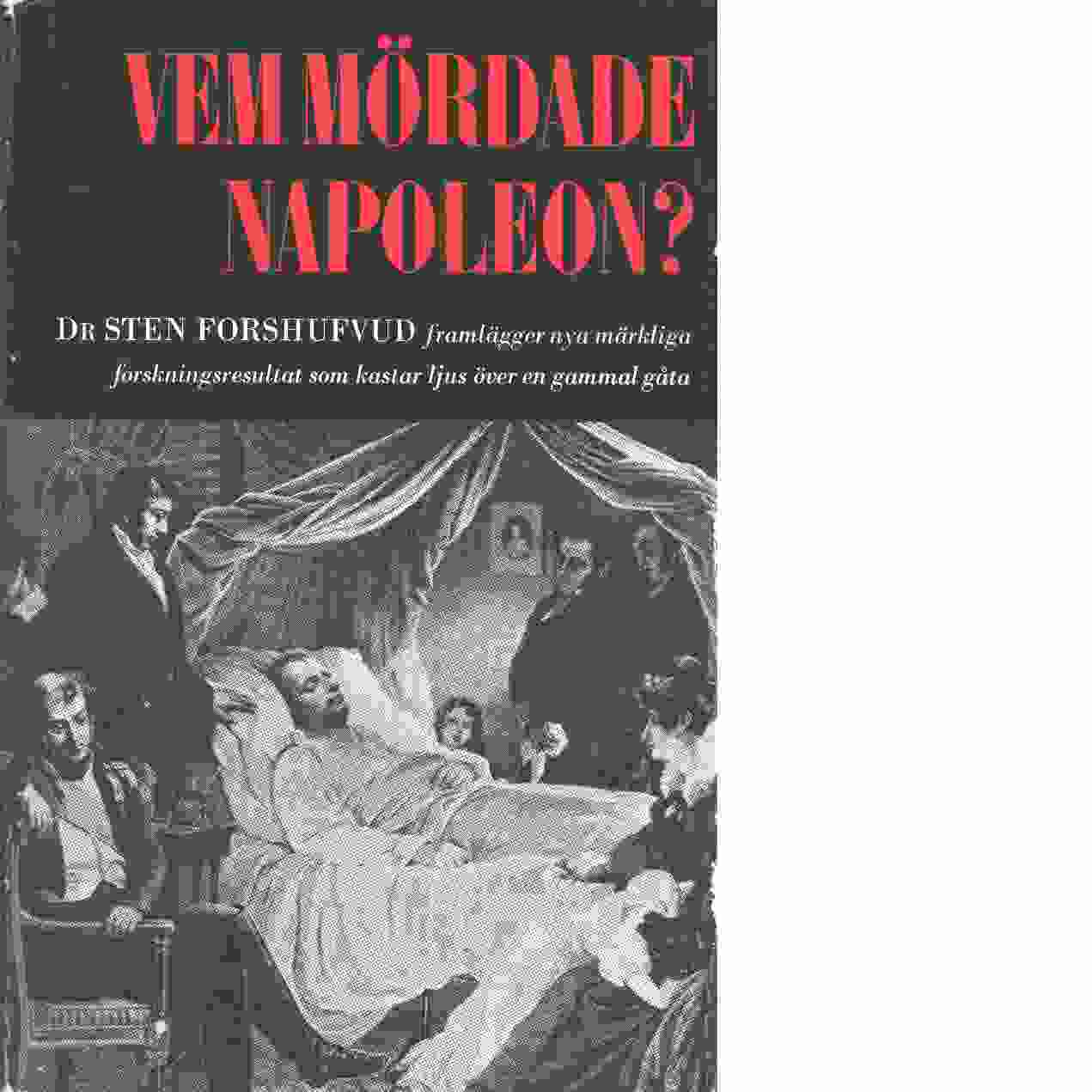Vem mördade Napoleon? : nya forskningsresultat som kastar ljus över dramat på S:t Helena - Forshufvud, Sten