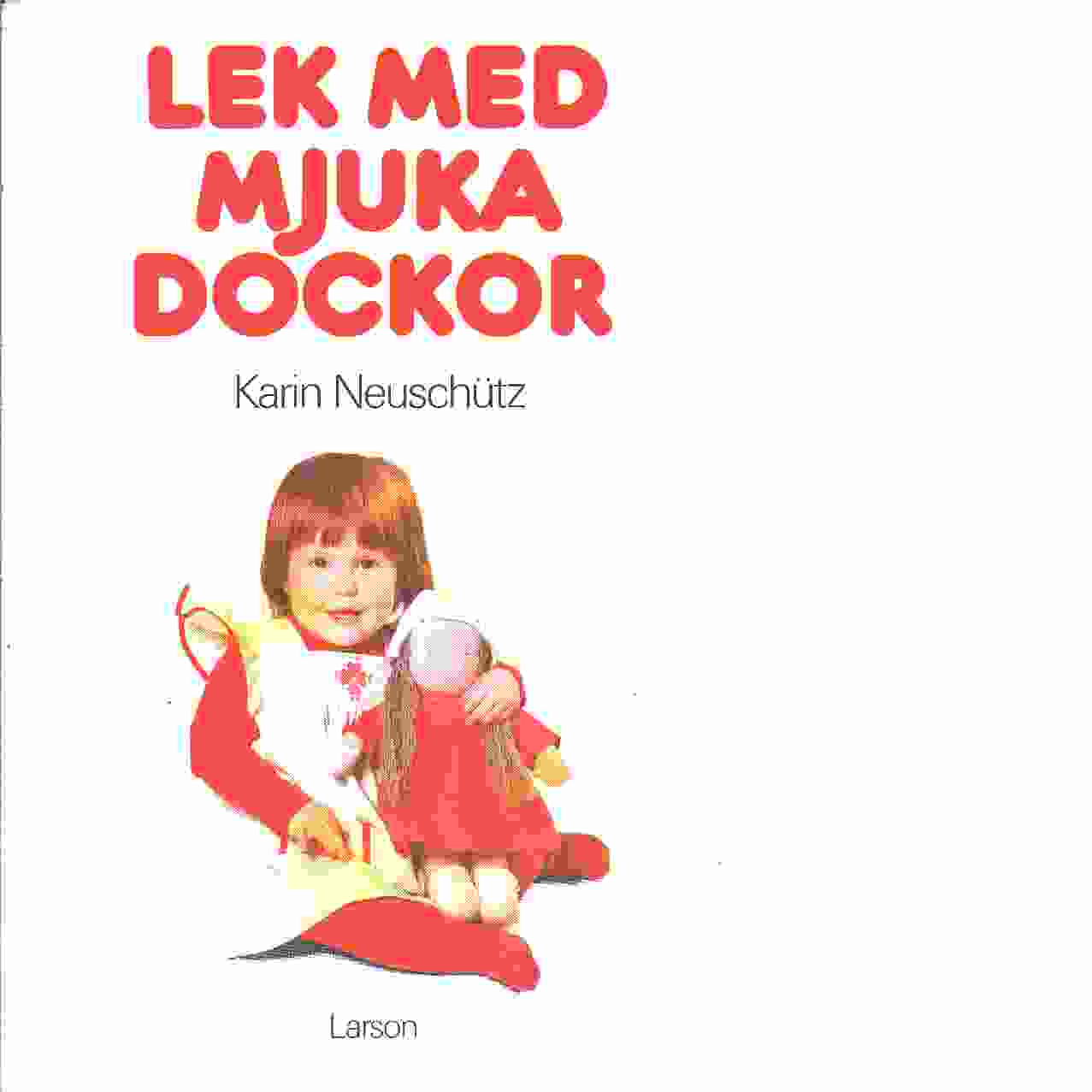 Lek med mjuka dockor - Neuschütz, Karin