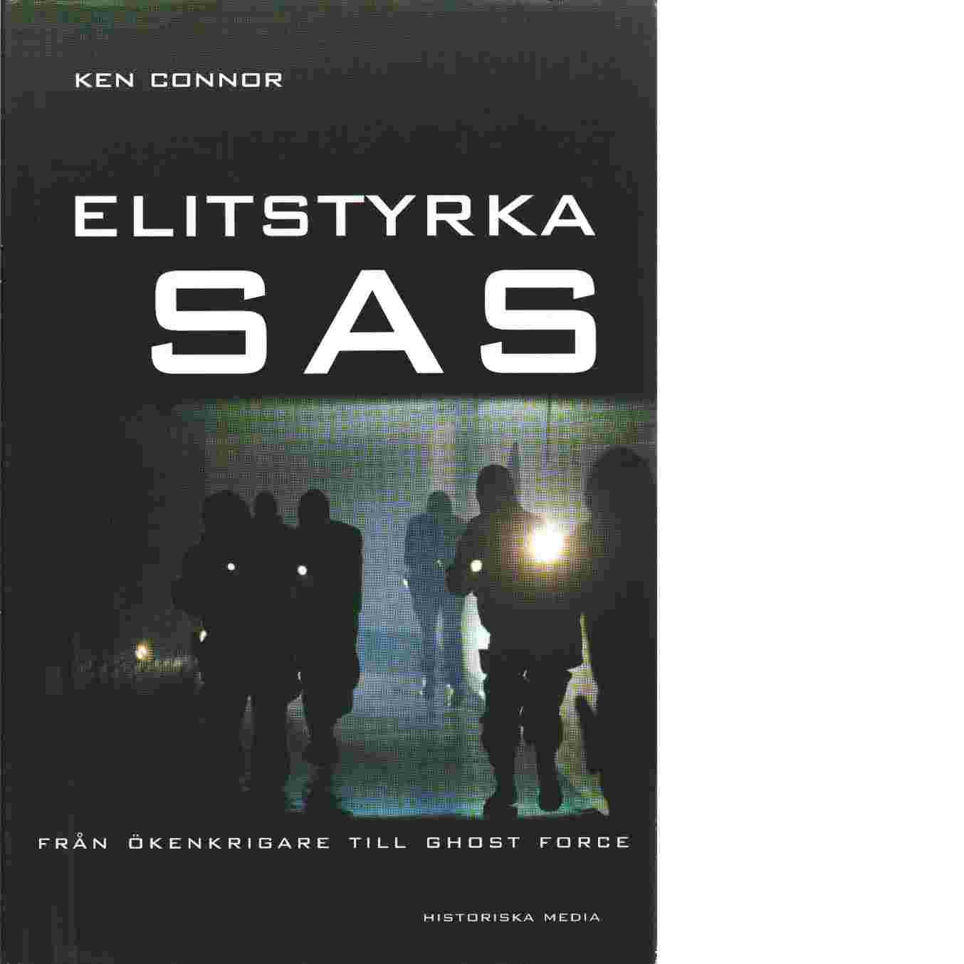Elitstyrka SAS  från ökenkrigare till Ghost Force - Connor, Ken