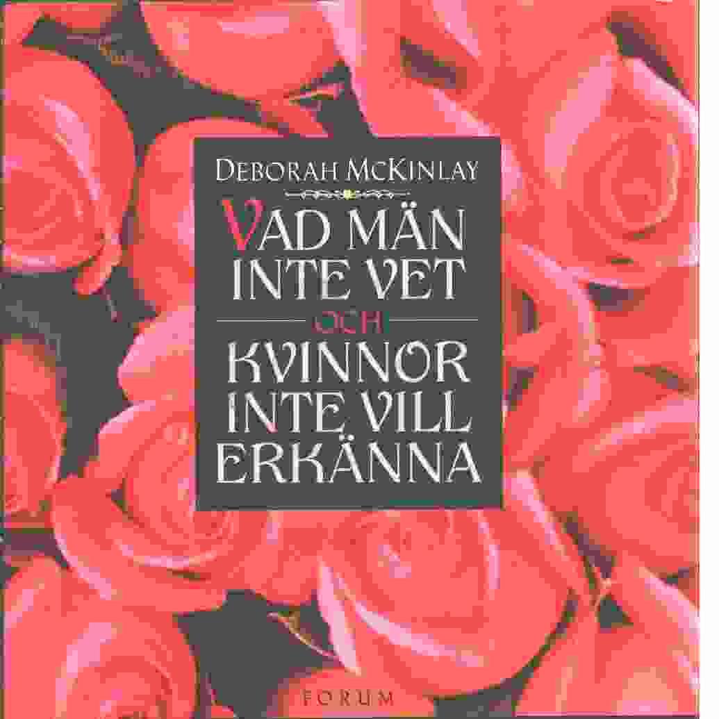 Vad män inte vet och kvinnor inte vill erkänna - McKinlay, Deborah