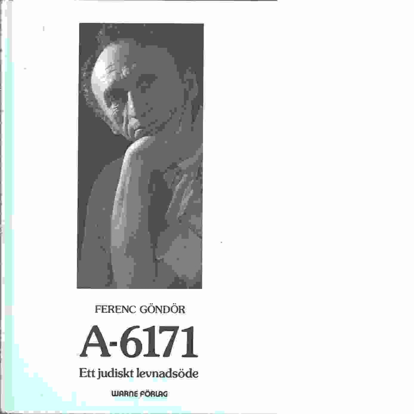 A-6171 : ett judiskt levnadsöde - Göndör, Ferenc