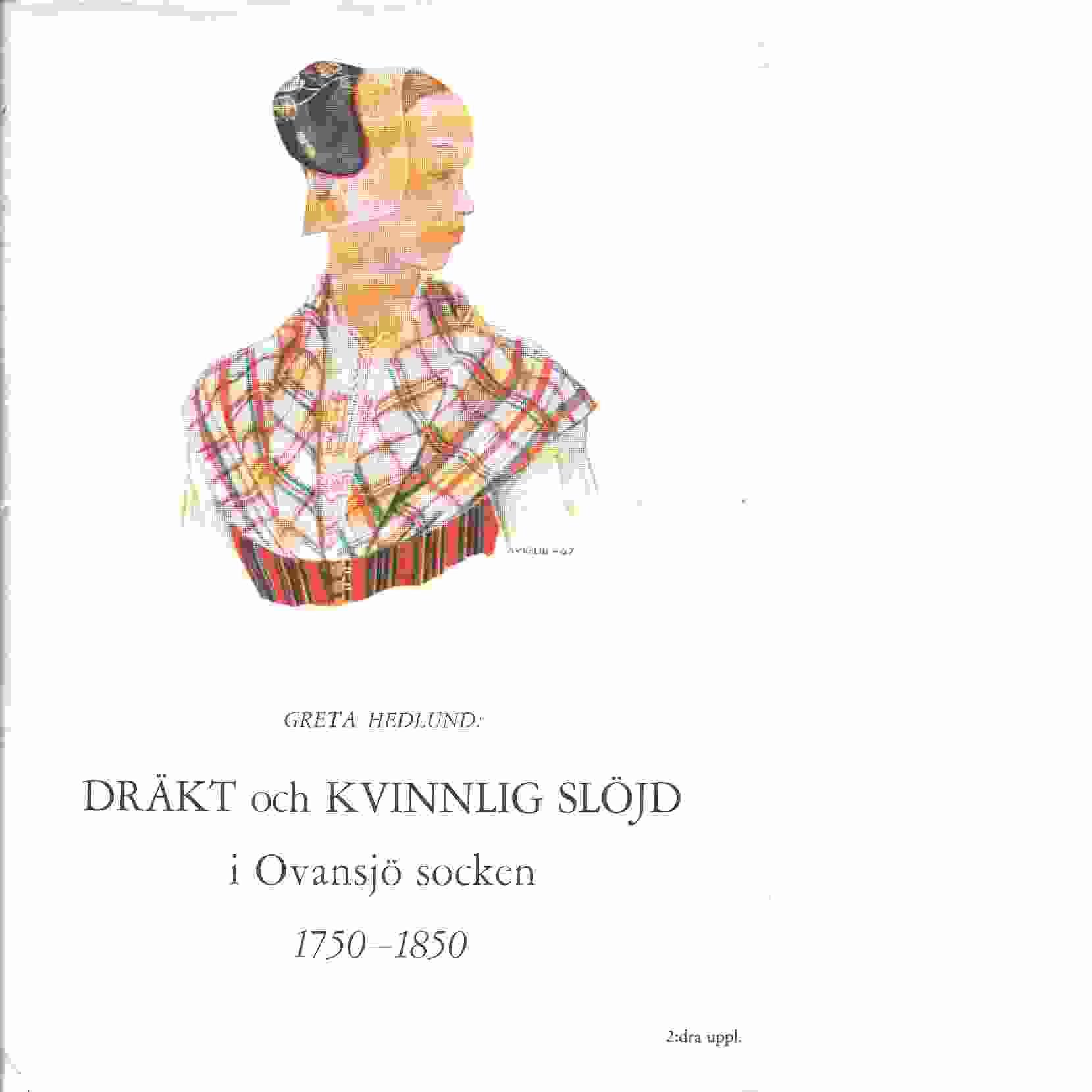 Dräkt och kvinnlig slöjd i Ovansjö socken 1750-1850 - Hedlund, Greta