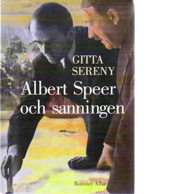 Albert speer och sanningen - Sereny, Gitta