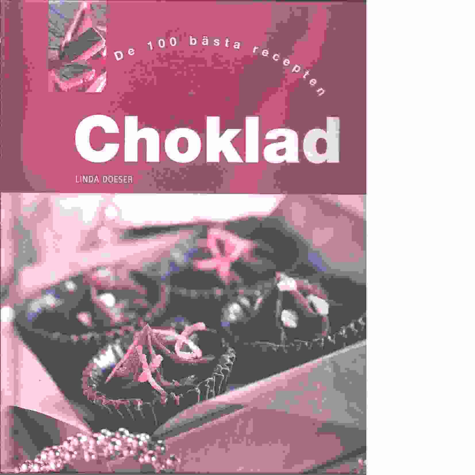 Choklad : de 100 bästa recepten - Doeser, Linda