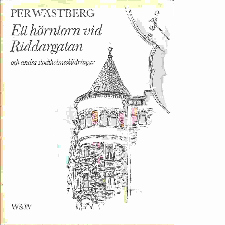 Ett hörntorn vid Riddargatan och andra Stockholmsskildringar - Wästberg, Per